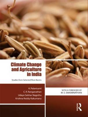 Climate Change and Agriculture in India: Studies from Selected River Basins (Hardback)