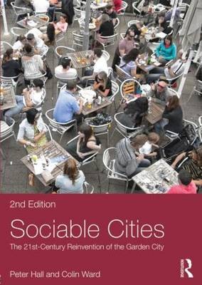 Sociable Cities: The 21st-century Reinvention of the Garden City - Planning, History and Environment Series (Paperback)