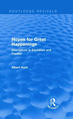 Hopes for Great Happenings: Alternatives in Education and Theatre - Routledge Revivals (Hardback)