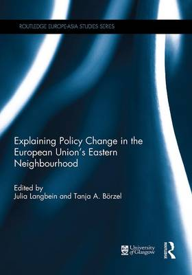 Explaining Policy Change in the European Union's Eastern Neighbourhood - Routledge Europe-Asia Studies (Hardback)