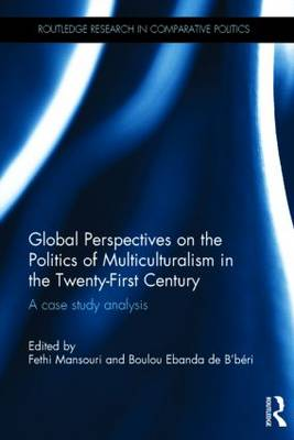 Global Perspectives on the Politics of Multiculturalism in the 21st Century: A case study analysis - Routledge Research in Comparative Politics (Hardback)