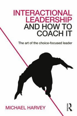 Interactional Leadership and How to Coach it: The Art of the Choice-Focused Leader (Paperback)