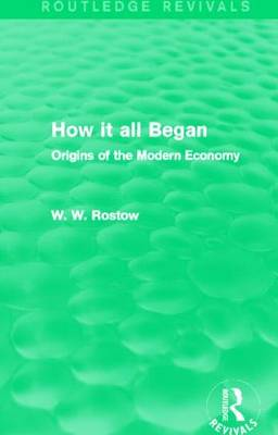 How it All Began: Origins of the Modern Economy - Routledge Revivals (Hardback)