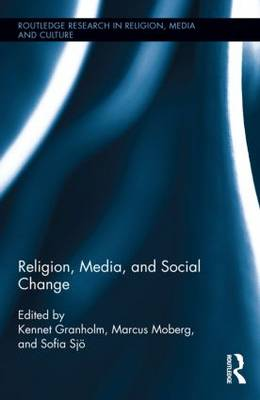 Religion, Media, and Social Change - Routledge Research in Religion, Media and Culture (Hardback)