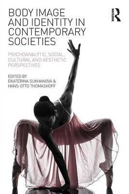 Body Image and Identity in Contemporary Societies: Psychoanalytic, Social, Cultural and Aesthetic Perspectives (Paperback)