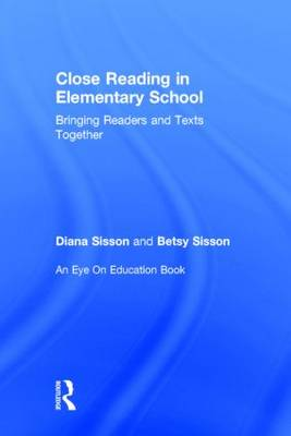 Close Reading in Elementary School: Bringing Readers and Texts Together (Hardback)
