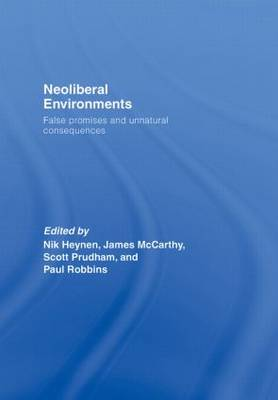 Neoliberal Environments: False Promises and Unnatural Consequences (Hardback)