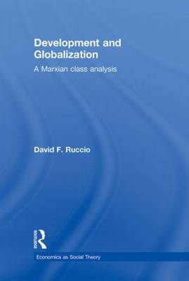 Development and Globalization: A Marxian Class Analysis - Economics as Social Theory (Hardback)