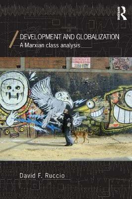 Development and Globalization: A Marxian Class Analysis - Economics as Social Theory v. 4 (Paperback)