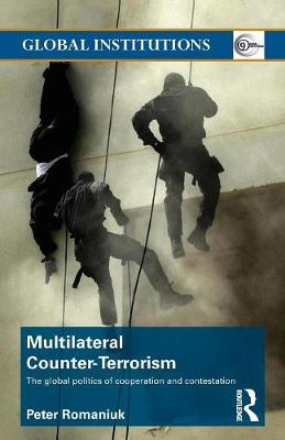 Multilateral Counter-terrorism: The Global Politics of Cooperation and Contestation - Global Institutions v. 35 (Paperback)