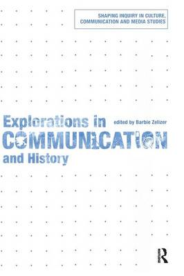 Explorations in Communication and History - Shaping Inquiry in Culture, Communication and Media Studies v. 1 (Paperback)