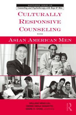 Culturally Responsive Counseling with Asian American Men - The Routledge Series on Counseling and Psychotherapy with Boys and Men (Paperback)