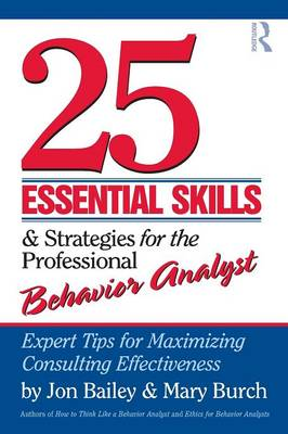25 Essential Skills and Strategies for the Professional Behavior Analyst: Expert Tips for Maximizing Consulting Effectiveness (Paperback)