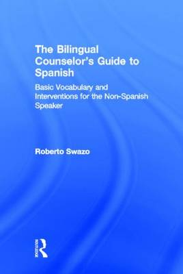 The Bilingual Counselor's Guide to Spanish: Basic Vocabulary and Interventions for the Non-Spanish Speaker (Hardback)