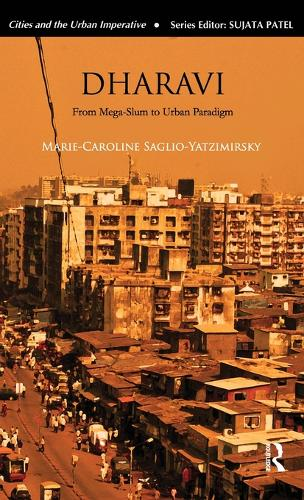 Dharavi: From Mega-Slum to Urban Paradigm - Cities and the Urban Imperative (Hardback)