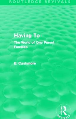 Having To: The World of One Parent Families - Routledge Revivals (Hardback)