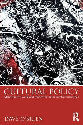 Cultural Policy: Management, Value & Modernity in the Creative Industries (Paperback)
