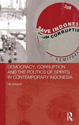 Democracy, Corruption and the Politics of Spirits in Contemporary Indonesia - The Modern Anthropology of Southeast Asia (Hardback)