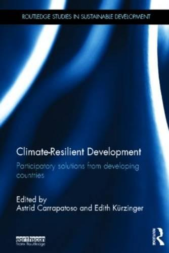 Climate Resilient Development: Participatory Solutions from Developing Countries - Routledge Studies in Sustainable Development (Hardback)