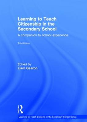 Learning to Teach Citizenship in the Secondary School: A Companion to School Experience - Learning to Teach Subjects in the Secondary School Series (Hardback)