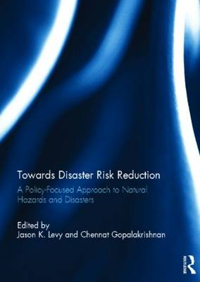 Towards Disaster Risk Reduction: A Policy-Focused Approach to Natural Hazards and Disasters (Hardback)