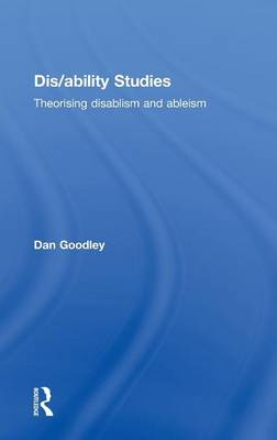 Dis/ability Studies: Theorising Disablism and Ableism (Hardback)