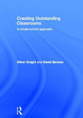 Creating Outstanding Classrooms: A Whole-school Approach (Hardback)
