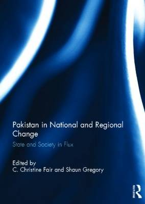 Pakistan in National and Regional Change: State and Society in Flux (Hardback)