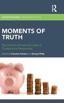 Moments of Truth: The Politics of Financial Crises in Comparative Perspective - Conceptualising Comparative Politics (Hardback)