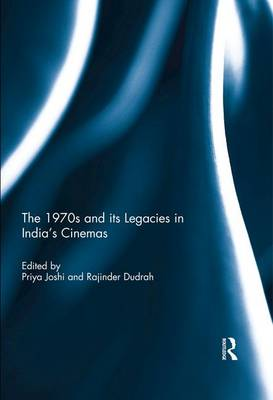 The 1970s and its Legacies in India's Cinemas (Hardback)