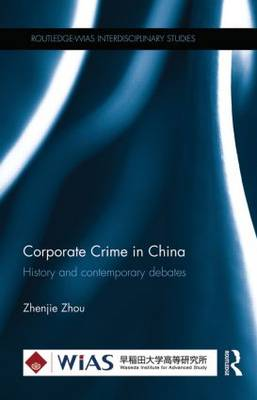 Corporate Crime in China: History and contemporary debates - Routledge-WIAS Interdisciplinary Studies (Hardback)