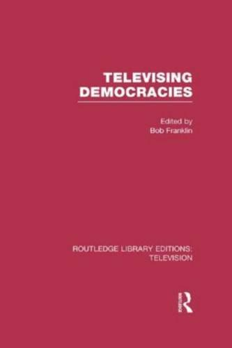 Televising Democracies - Routledge Library Editions: Television (Hardback)