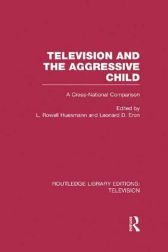 Television and the Aggressive Child: A Cross-national Comparison - Routledge Library Editions: Television (Hardback)