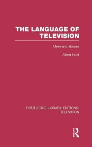 The Language of Television: Uses and Abuses - Routledge Library Editions: Television (Hardback)