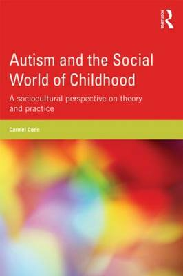 Autism and the Social World of Childhood: A Sociocultural Perspective on Theory and Practice (Paperback)