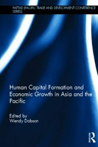 Human Capital Formation and Economic Growth in Asia and the Pacific - Paftad Pacific Trade and Development Conference Series (Hardback)