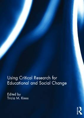 Using Critical Research for Educational and Social Change (Hardback)