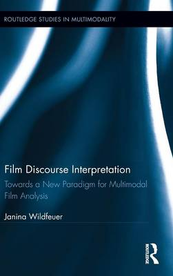 Film Discourse Interpretation: Towards a New Paradigm for Multimodal Film Analysis - Routledge Studies in Multimodality (Hardback)