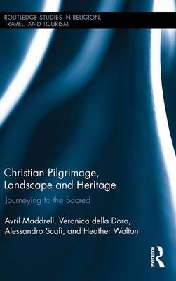 Christian Pilgrimage, Landscape, and Heritage: Journeying to the Sacred - Routledge Studies in Pilgrimage, Religious Travel and Tourism (Hardback)
