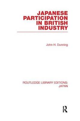 Japanese Participation in British Industry - Routledge Library Editions: Japan (Paperback)