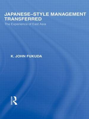 Japanese-Style Management Transferred: The Experience of East Asia - Routledge Library Editions: Japan (Paperback)