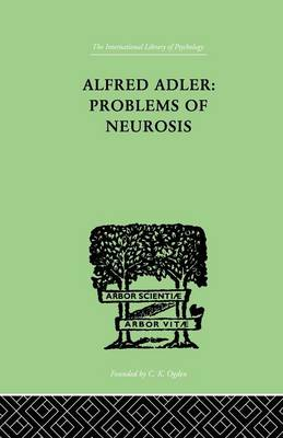 Alfred Adler: Problems of Neurosis: A Book of Case-Histories (Paperback)