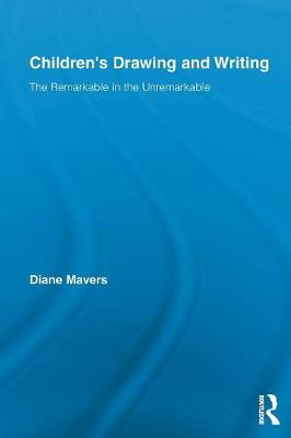 Children's Drawing and Writing: The Remarkable in the Unremarkable - Routledge Research in Education (Paperback)