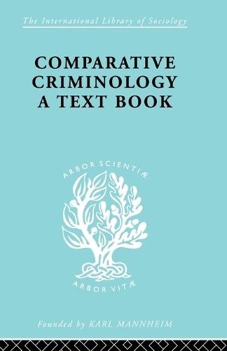 Comparative Criminology: Pt. 1 - International Library of Sociology 199 (Paperback)