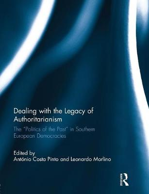 "Dealing with the Legacy of Authoritarianism: The ""Politics of the Past"" in Southern European Democracies (Paperback)"
