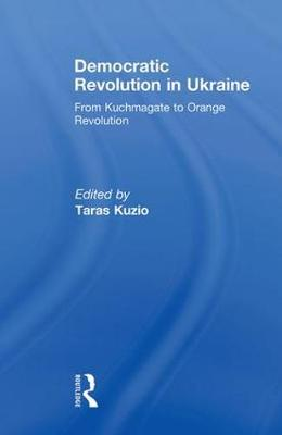Democratic Revolution in Ukraine: From Kuchmagate to Orange Revolution (Paperback)