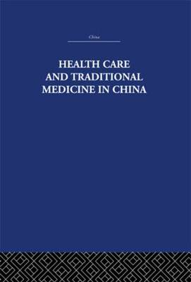 Health Care and Traditional Medicine in China 1800-1982 (Paperback)