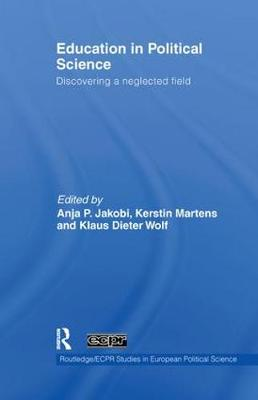Education in Political Science: Discovering a Neglected Field - Routledge/ECPR Studies in European Political Science (Paperback)