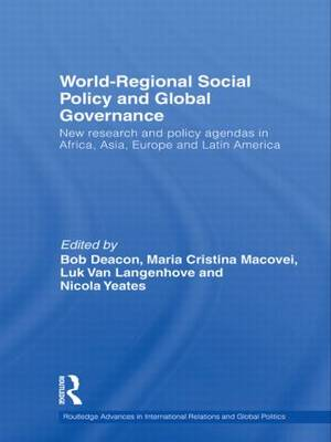 World-Regional Social Policy and Global Governance: New Research and Policy Agendas in Africa, Asia, Europe and Latin America - Routledge Advances in International Relations and Global Politics (Paperback)