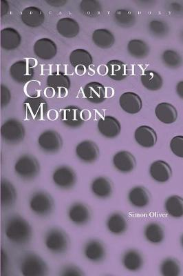 Philosophy, God and Motion - Routledge Radical Orthodoxy (Paperback)